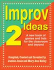 Improv Ideas 2: A New Book of Games and Lists for the Classroom and Beyond Cover Image