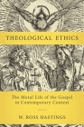Theological Ethics: The Moral Life of the Gospel in Contemporary Context Cover Image