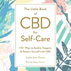 The Little Book of CBD for Self-Care: 175+ Ways to Soothe, Support, & Restore Yourself with CBD Cover Image