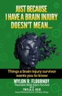 Just Because I Have a Brain Injury Doesn't Mean...: Things A Brain Injury Survivor Want You To Know Cover Image
