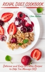Renal Diet Cookbook: Delicious and Easy-to-Follow Recipes to Help You Manage CKD Cover Image