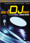 How to DJ Right: The Art and Science of Playing Records Cover Image
