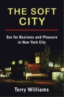 The Soft City: Sex for Business and Pleasure in New York City Cover Image