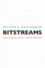 Bitstreams: The Future of Digital Literary Heritage (Material Texts) Cover Image