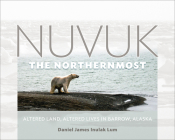 Nuvuk, the Northernmost: Altered Land, Altered Lives in Barrow, Alaska Cover Image