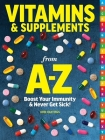 Vitamins & Supplements From A-Z: Boost Your Immunity & Never Get Sick!  Cover Image