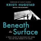Beneath the Surface Lib/E: A Teen's Guide to Reaching Out When You or Your Friend Is in Crisis Cover Image