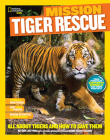 National Geographic Kids Mission: Tiger Rescue: All About Tigers and How to Save Them (NG Kids Mission: Animal Rescue) Cover Image