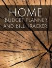 Home budget planner and Bill Tracker: Home budget planner With Calendar 2018-2019, income list, Weekly expense tracker, Bill Planner, Financial Planni Cover Image