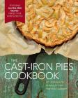 The Cast Iron Pies Cookbook: 101 Delicious Pie Recipes for Your Cast-Iron Cookware Cover Image