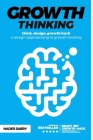 Growth thinking: think, design, growth hack -- a design approaching to growth hacking Cover Image