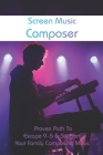 Screen Music Composer: Proven Path To Escape 9-5 & Support Your Family Composing Music: How Do Composers Come Up With Music Cover Image