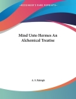 Mind Unto Hermes An Alchemical Treatise Cover Image