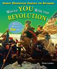 George Washington Crosses the Delaware: Would You Risk the Revolution? (What Would You Do? (Enslow)) Cover Image