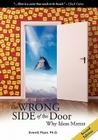 The Wrong Side of the Door - Why Ideas Matter Cover Image