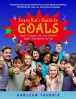 Every Kid's Guide to Goals: How to Choose, Set, and Achieve Goals That Matter to You. Cover Image