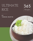 365 Ultimate Rice Recipes: A Rice Cookbook You Will Love Cover Image