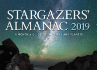 Stargazers' Almanac: A Monthly Guide to the Stars and Planets: 2019 Cover Image