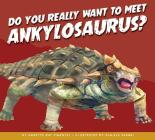 Do You Really Want to Meet Ankylosaurus? (Do You Really Want to Meet a Dinosaur?) Cover Image
