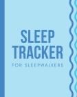Sleep Tracker For Sleepwalkers: Sleep Apnea Insomnia Notebook - Continuous Positive Airway Pressure Diary - Log Your Sleep Patterns - Restless Leg Syn Cover Image