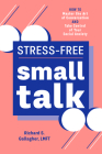 Stress-Free Small Talk: How to Master the Art of Conversation and Take Control of Your Social Anxiety Cover Image