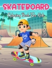 Skateboard Coloring Book For Kids: An Kids Coloring Book With 35+ Stress Relieving Design For Kids Relaxation. Cover Image