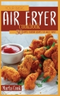 Your Basic Air Fryer Cookbook: 50 Simple Everyday Recipes For Whole Family Cover Image