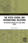 The Kyoto School and International Relations: Non-Western Attempts for a New World Order (Worlding Beyond the West) Cover Image
