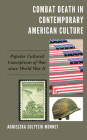 Combat Death in Contemporary American Culture: Popular Cultural Conceptions of War Since World War II Cover Image