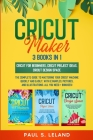Cricut Maker: The Complete Guide to Mastering Your Cricut Machine Quickly and Easily, With Examples, Pictures, and Illustrations. Al Cover Image