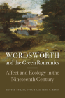 Wordsworth and the Green Romantics: Affect and Ecology in the Nineteenth Century (Becoming Modern: New Nineteenth-Century Studies) Cover Image