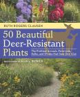 50 Beautiful Deer-Resistant Plants: The Prettiest Annuals, Perennials, Bulbs, and Shrubs that Deer Don't Eat Cover Image