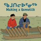 Making a Qamutiik: Bilingual Inuktitut and English Edition Cover Image