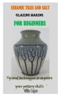 Ceramic Tiles and Salt Glazing Making for Beginners: Tip and techniques to improve your pottery skills Cover Image