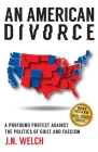 An American Divorce: A Profound Protest Against The Politics Of Guilt And Fascism Cover Image
