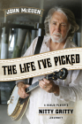The Life I've Picked: A Banjo Player's Nitty Gritty Journey Cover Image