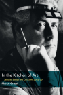 In the Kitchen of Art: Selected Essays and Criticism, 2003-20 Cover Image