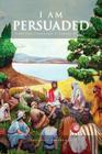 I Am Persuaded: Christian Leadership As Taught by Jesus Cover Image