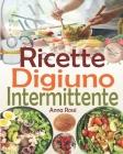 Ricette Digiuno Intermittente: Le migliori ricette dieta del digiuno per aiutarti ad avere successo nel digiuno a intervalli e raggiungere i tuoi obi Cover Image