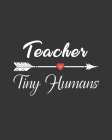 Teacher of Tiny Humans: Teacher Appreciation Notebook Or Journal Cover Image