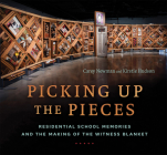 Picking Up the Pieces: Residential School Memories and the Making of the Witness Blanket Cover Image
