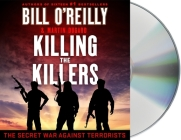 Killing the Killers: The Secret War Against Terrorists (Bill O'Reilly's Killing Series) Cover Image