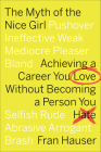 The Myth of the Nice Girl: Achieving a Career You Love Without Becoming a Person You Hate Cover Image