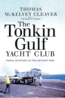The Tonkin Gulf Yacht Club: Naval Aviation in the Vietnam War Cover Image