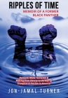 Ripples of Time: Memoir of a Former Black Panther: How Domestic White Terrorism and Policing Has Demonized Dehumanized; Desecrated BLAC Cover Image