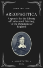 Areopagitica: A speech for the Liberty of Unlicensed Printing, to the Parlament of England (Annotated - Easy to Read Layout) Cover Image