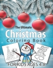 The Ultimate Christmas Coloring Book for Kids Ages 4-8: 50 Christmas Coloring Pages for Kids- Santa Claus, Reindeer, Snowmen & More! Fun Children's Ch Cover Image