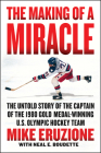 The Making of a Miracle: The Untold Story of the Captain of the 1980 Gold Medal–Winning U.S. Olympic Hockey Team Cover Image