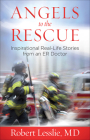 Angels to the Rescue: Inspirational Real-Life Stories from an Er Doctor Cover Image
