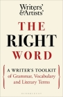 The Right Word: A Writer's Toolkit of Grammar, Vocabulary and Literary Terms (Writers' and Artists') Cover Image